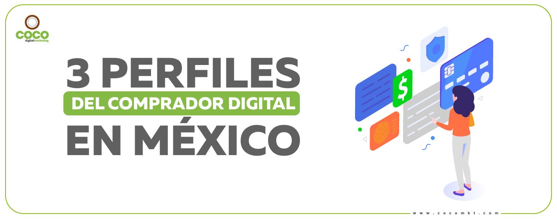 3 perfiles del comprador digital en México