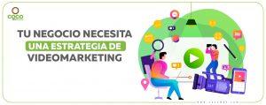 Tu negocio necesita una estrategia de videomarketing